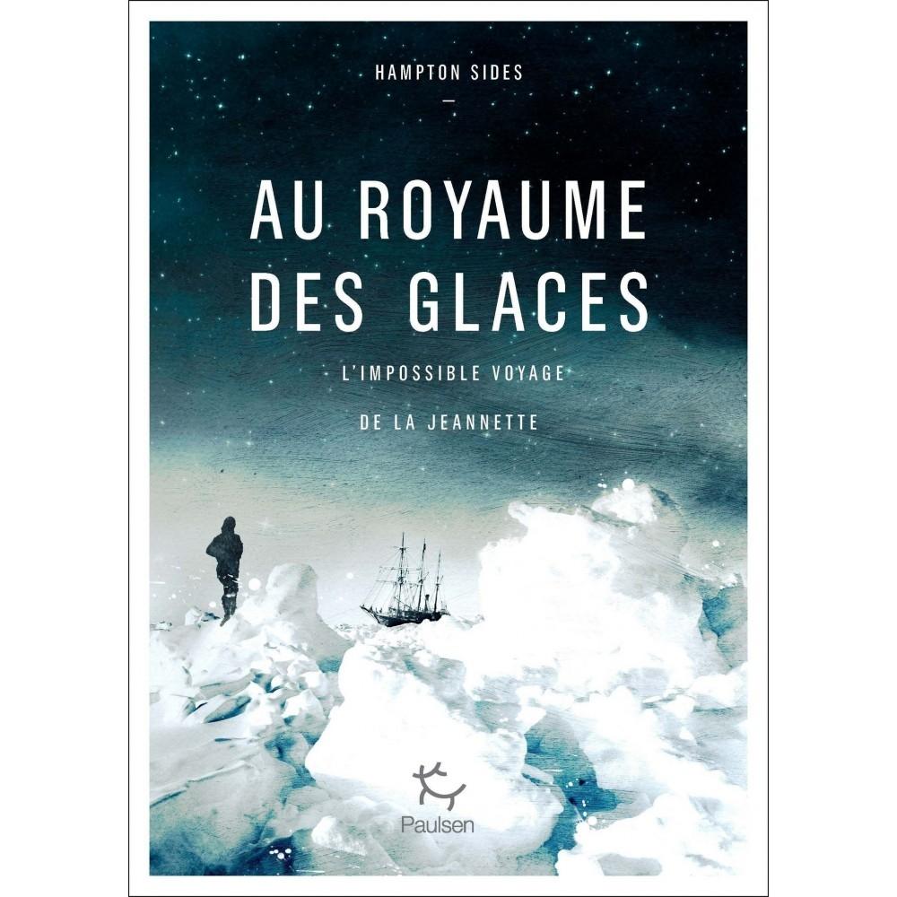 livre,au royaume des glaces - l'impossible voyage de la jeannette,expédition,hampton sides,éditions paulsen,polaire