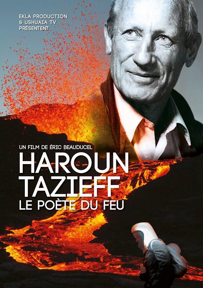 biopic, documentaire, le poète du feu, Haroun tazieff, volcanologie, réalisateur, eric beauducel, ekla production, aventures, exploration