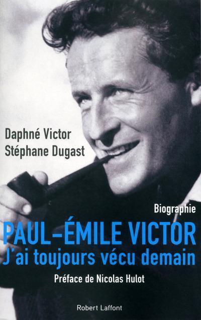 biographie,paul-emile victor,robert laffont,daphné victor,stéphane dugast,polaire,vingtième siècle,france,exploration