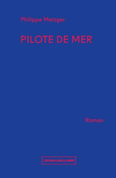 philippe metzger,pilote de mer,pilote maritime,mer,roman,roger vercel,pierre mac orlan