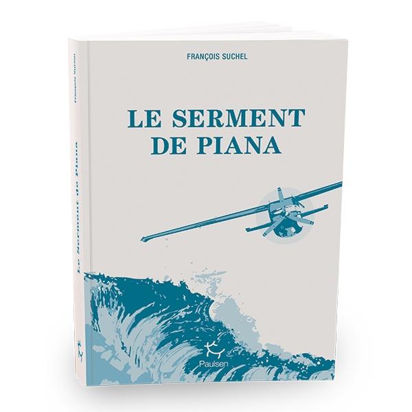 livre,françois suchel,avions,aéronautique,récit,le serment de piana,éditions paulsen