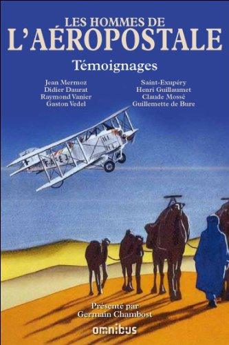jacques perrin,saint exupéry,mermoz,guillaumet,aéropostale,sahara,kessel,paul webster,omnibus,le félin poche,aviation,pionnier