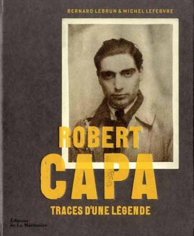 robert capa,traces d'une légende,photographe de guerre,photographie de guerre,robert capa : traces d'une légende; livre,reportage