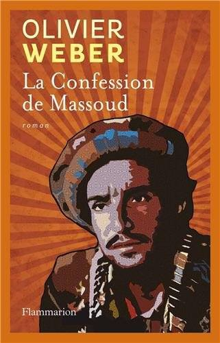olivier weber,commandant massoud,afghanistan,ahmad shah massoud,11 septembre 2001,prix albert londres,prix joseph kessel