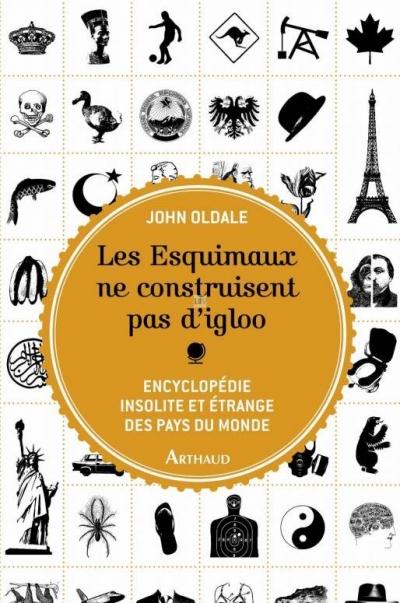 editions_arthaud_-_livre_-_les_esquimaux_ne_construisent_pas_d_igloo_encyclop_die_insolite_et_trange_des_pays_du_monde_.jpg