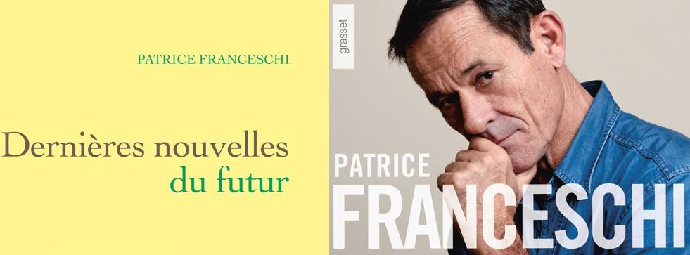 littérature,récit,dernières nouvelles du futur,patrice franceschi,anticipation,grasset,écrivain,aviateur,marin,philosophe